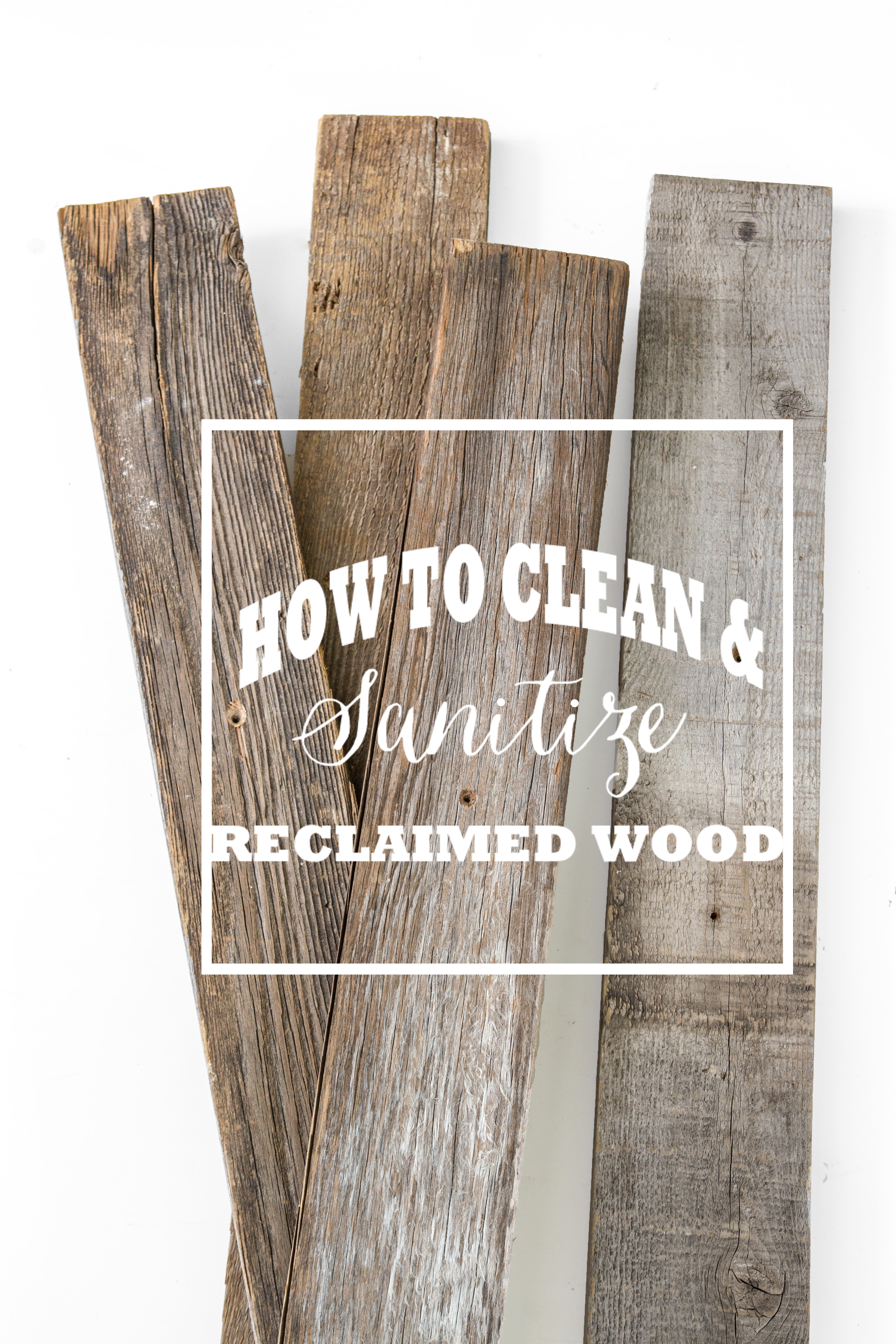 how to clean and sanitize reclaimed wood - stacy risenmay